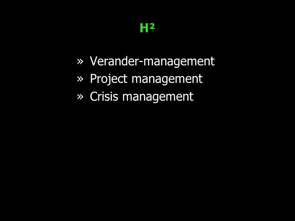 H²H² »Verander-management »Project management »Crisis management
