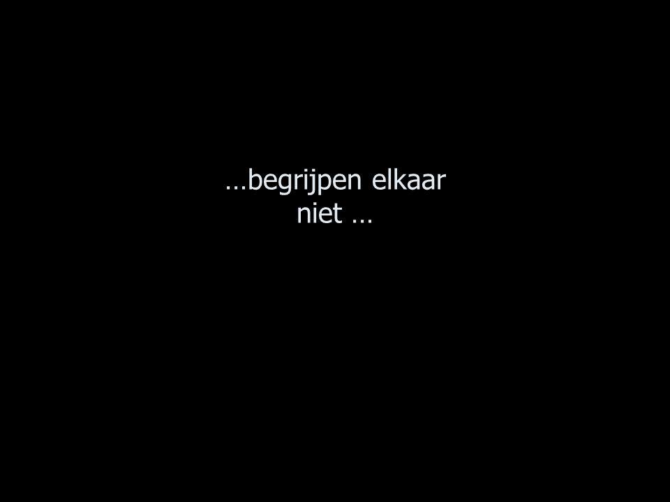 …begrijpen elkaar niet …