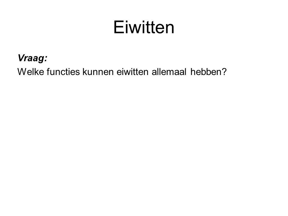 Eiwitten Vraag: Welke functies kunnen eiwitten allemaal hebben.