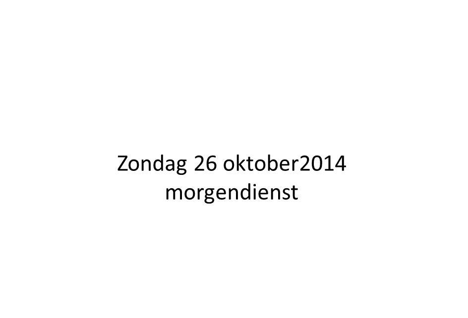 Zondag 26 oktober2014 morgendienst