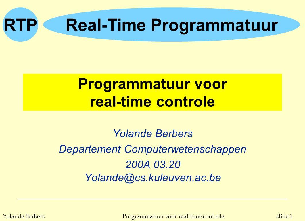 RTP slide 2Programmatuur voor real-time controleYolande Berbers 2 groepen n cursus voor 2 groepen u gecombineerd vak, samen met l Processoren voor real-time systemen (1.5 su.) l Processoren en programmatuur voor real-time systemen: geïntegreerd practicum (3 su.) s 2e Burg.