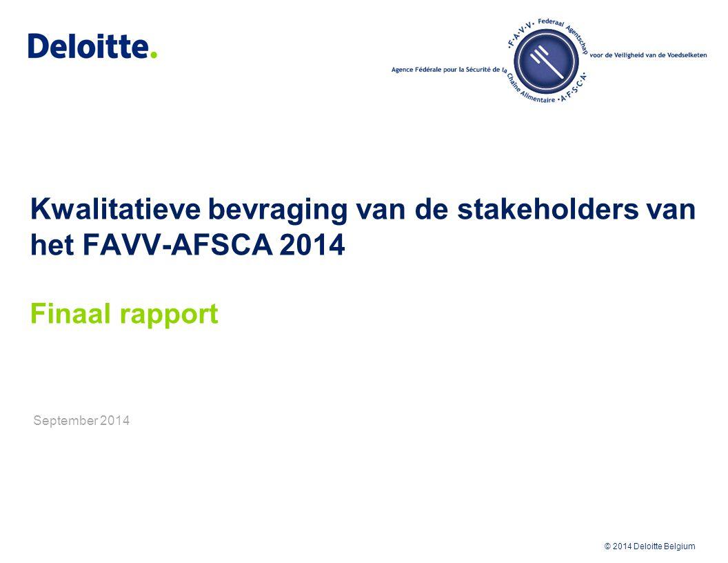 © 2012 Deloitte Belgium © 2014 Deloitte Belgium Managementsamenvatting 2 Scope en doelstelling van de opdracht  Dit rapport geeft de resultaten van de kwalitatieve bevraging van de stakeholders van het Federaal Agentschap voor de Veiligheid van de Voedselketen (FAVV) in verband met de werking van het Agentschap.
