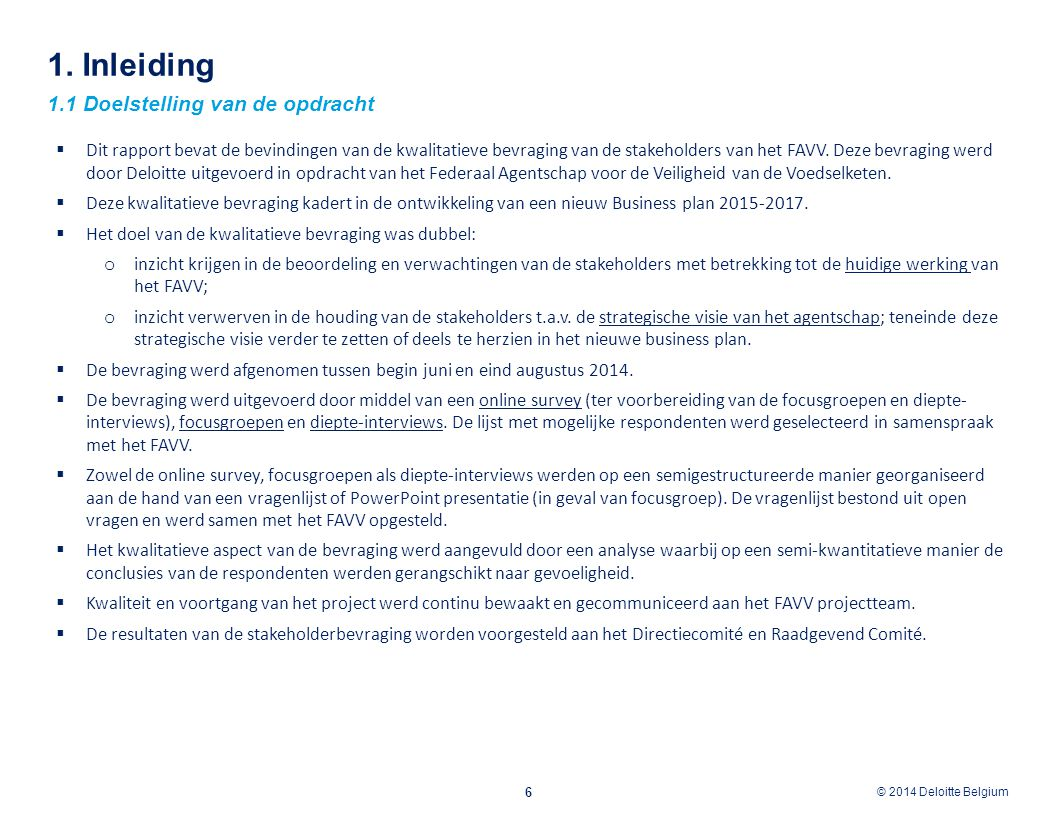 © 2012 Deloitte Belgium © 2014 Deloitte Belgium 1. Inleiding 1.1 Doelstelling van de opdracht 6  Dit rapport bevat de bevindingen van de kwalitatieve