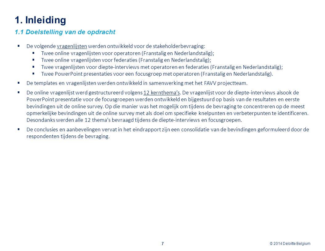© 2012 Deloitte Belgium © 2014 Deloitte Belgium 1. Inleiding 1.1 Doelstelling van de opdracht 7  De volgende vragenlijsten werden ontwikkeld voor de