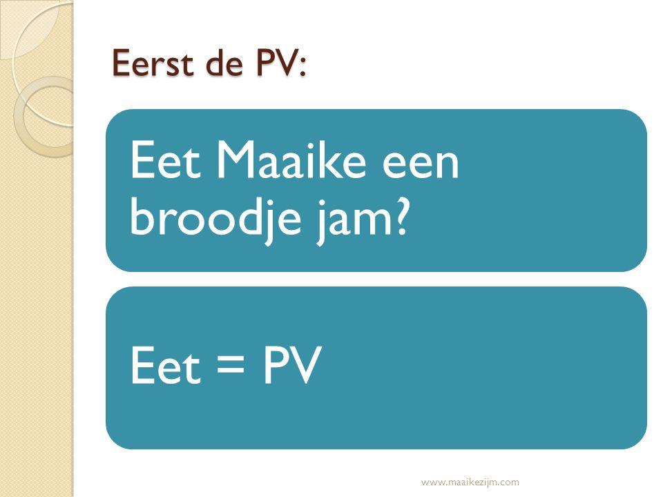 Eerst de PV: Eet Maaike een broodje jam? Eet = PV www.maaikezijm.com