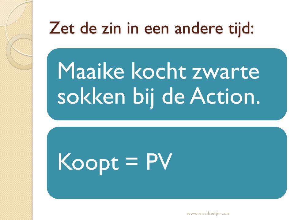 Zet de zin in een andere tijd: Maaike kocht zwarte sokken bij de Action. Koopt = PV www.maaikezijm.com