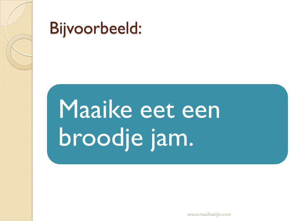 Bijvoorbeeld: Maaike eet een broodje jam. www.maaikezijm.com