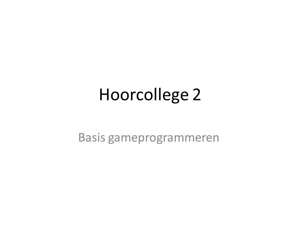 Hoorcollege 2 Basis gameprogrammeren