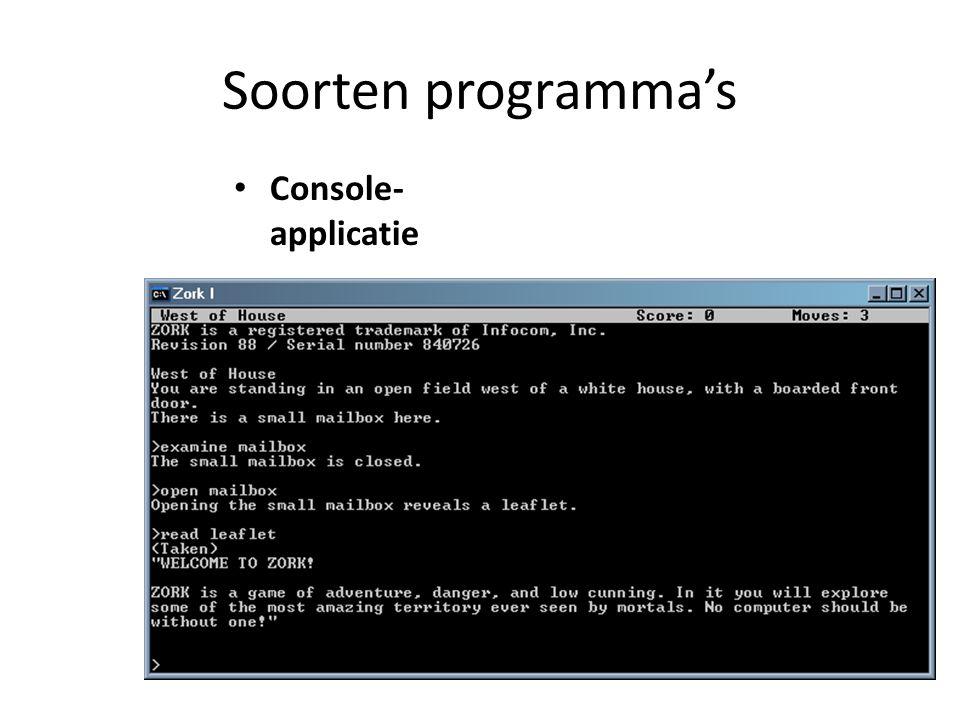 Soorten programma's Console- applicatie Windows- applicatie