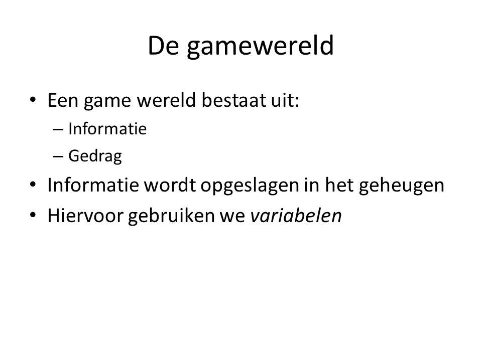 De gamewereld Een game wereld bestaat uit: – Informatie – Gedrag Informatie wordt opgeslagen in het geheugen Hiervoor gebruiken we variabelen