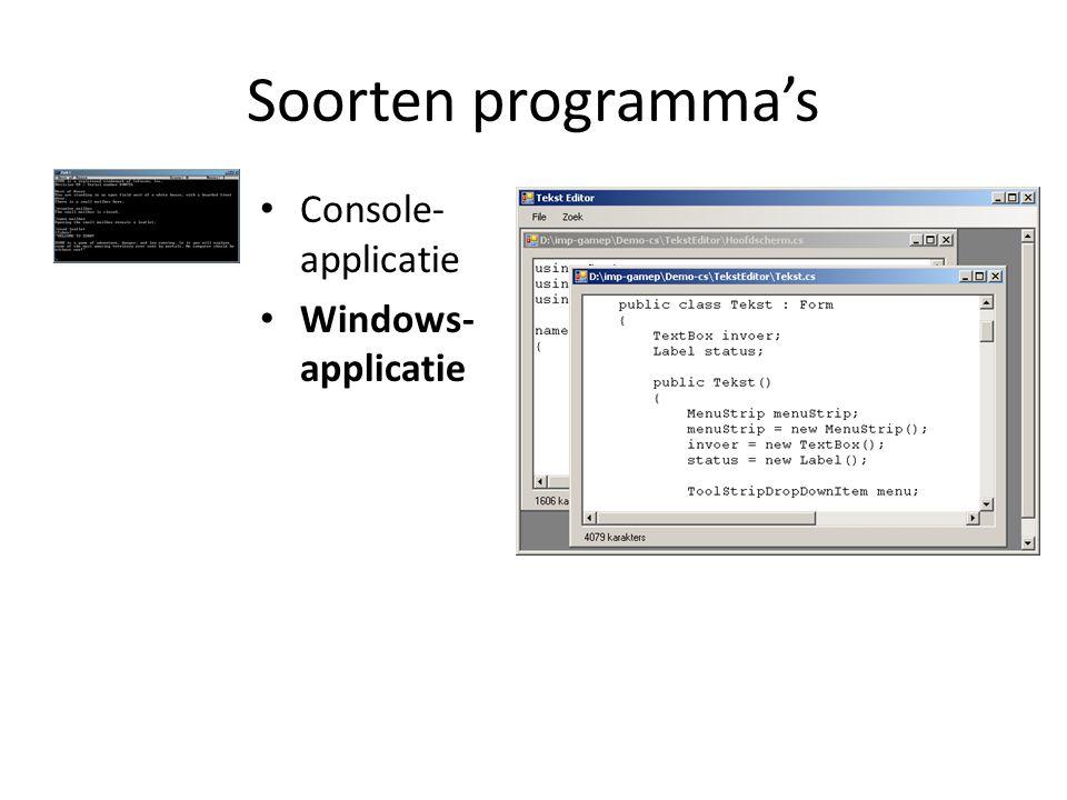 Soorten programma's Console- applicatie Windows- applicatie Web- applicatie