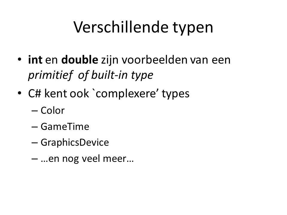 Verschillende typen int en double zijn voorbeelden van een primitief of built-in type C# kent ook `complexere' types – Color – GameTime – GraphicsDevice – …en nog veel meer…