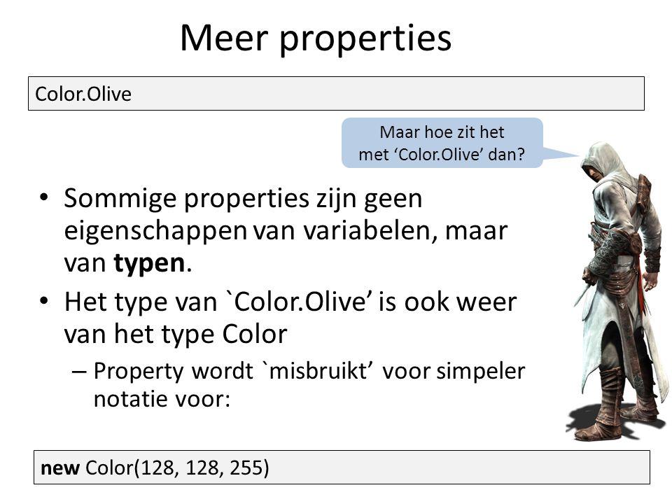 Meer properties Sommige properties zijn geen eigenschappen van variabelen, maar van typen.