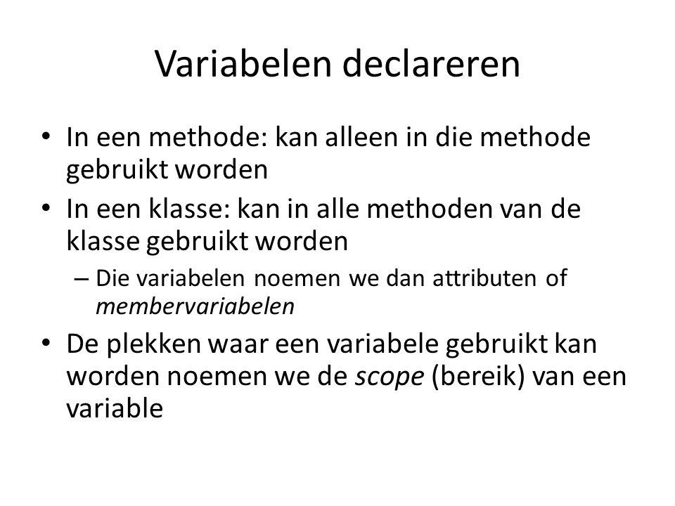 Variabelen declareren In een methode: kan alleen in die methode gebruikt worden In een klasse: kan in alle methoden van de klasse gebruikt worden – Die variabelen noemen we dan attributen of membervariabelen De plekken waar een variabele gebruikt kan worden noemen we de scope (bereik) van een variable
