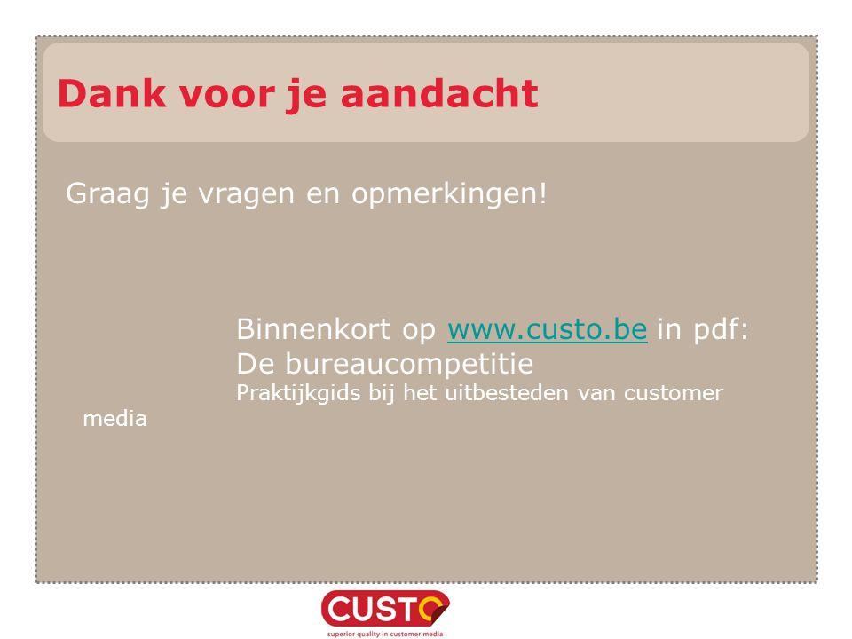Graag je vragen en opmerkingen! Binnenkort op www.custo.be in pdf:www.custo.be De bureaucompetitie Praktijkgids bij het uitbesteden van customer media