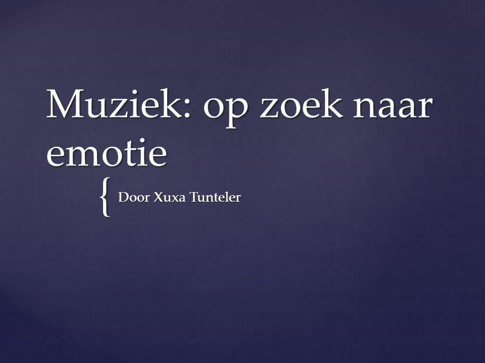 { Muziek: op zoek naar emotie Door Xuxa Tunteler
