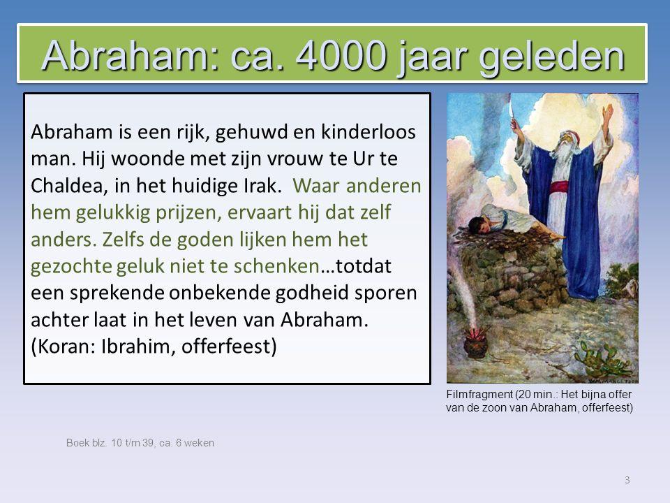 3 Boek blz.10 t/m 39, ca. 6 weken Abraham is een rijk, gehuwd en kinderloos man.