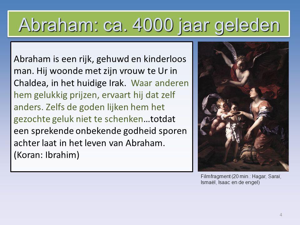 4 Abraham is een rijk, gehuwd en kinderloos man.