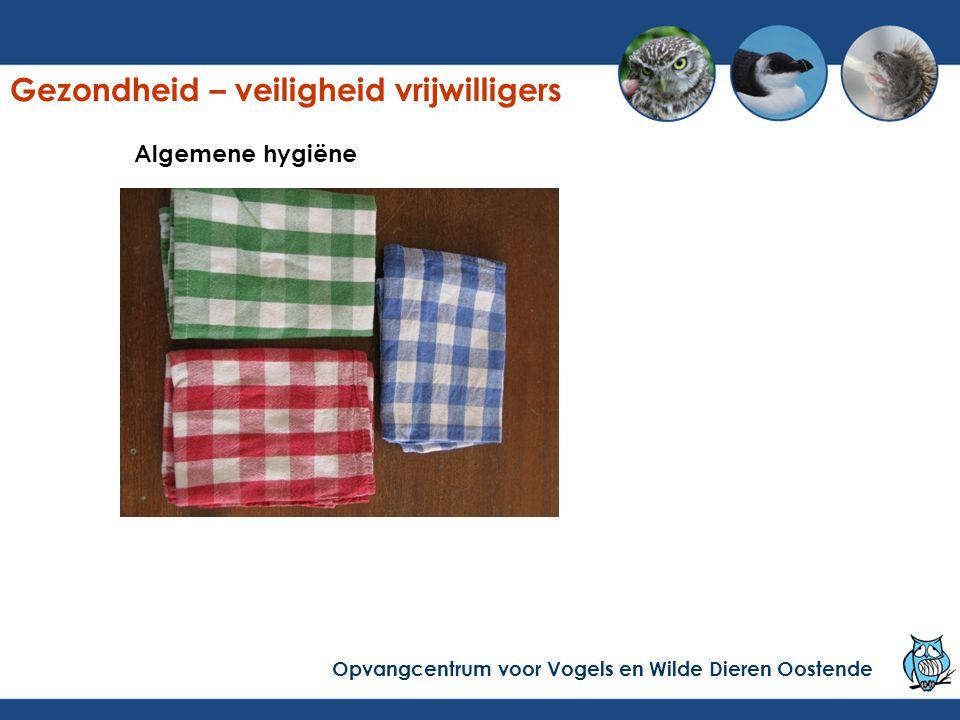 Algemene hygiëne Gezondheid – veiligheid vrijwilligers Opvangcentrum voor Vogels en Wilde Dieren Oostende