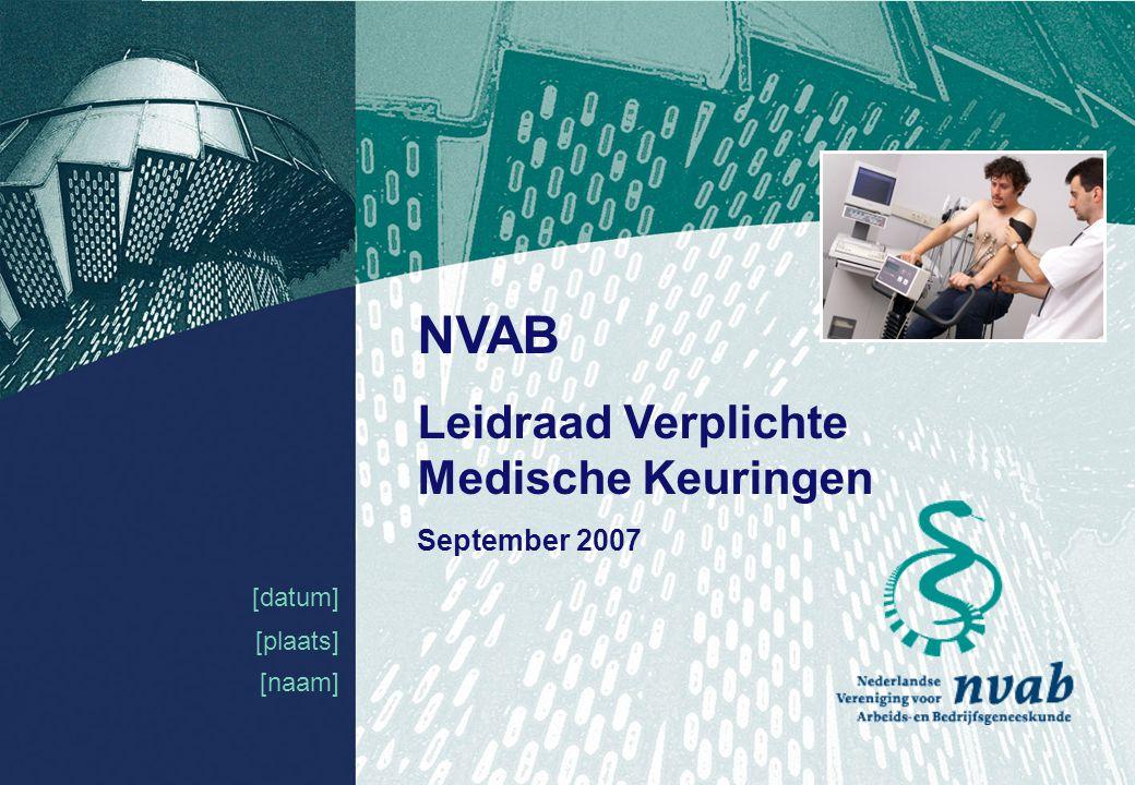 1 [datum] [plaats] NVAB Leidraad Verplichte Medische Keuringen September 2007 [naam]