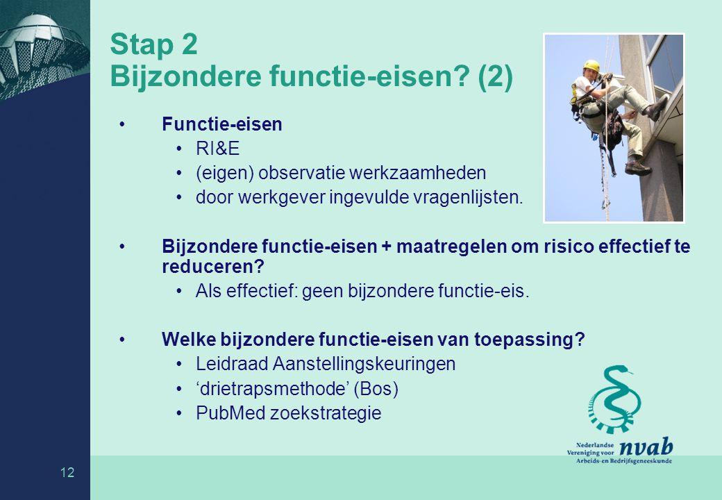 12 Stap 2 Bijzondere functie-eisen? (2) Functie-eisen RI&E (eigen) observatie werkzaamheden door werkgever ingevulde vragenlijsten. Bijzondere functie