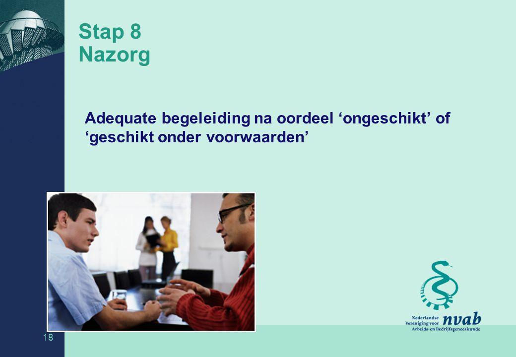 18 Stap 8 Nazorg Adequate begeleiding na oordeel 'ongeschikt' of 'geschikt onder voorwaarden'