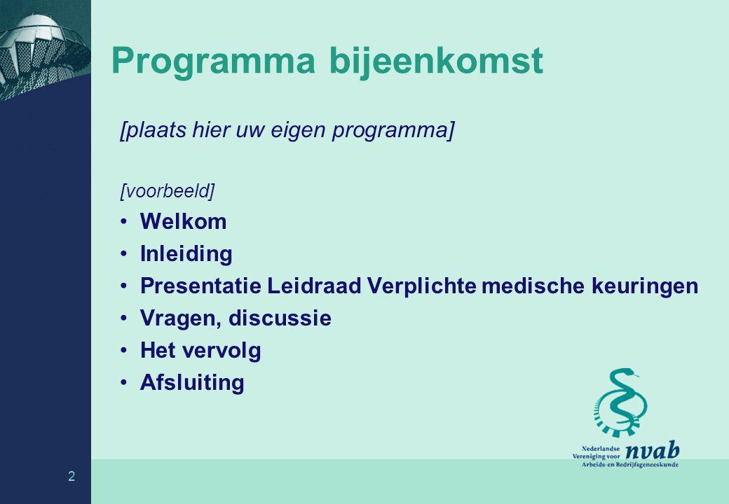 2 Programma bijeenkomst [plaats hier uw eigen programma] [voorbeeld] Welkom Inleiding Presentatie Leidraad Verplichte medische keuringen Vragen, discu