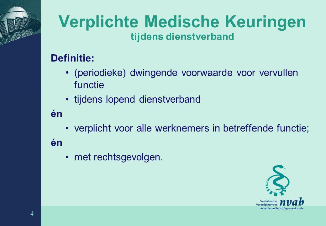 4 Verplichte Medische Keuringen tijdens dienstverband Definitie: (periodieke) dwingende voorwaarde voor vervullen functie tijdens lopend dienstverband