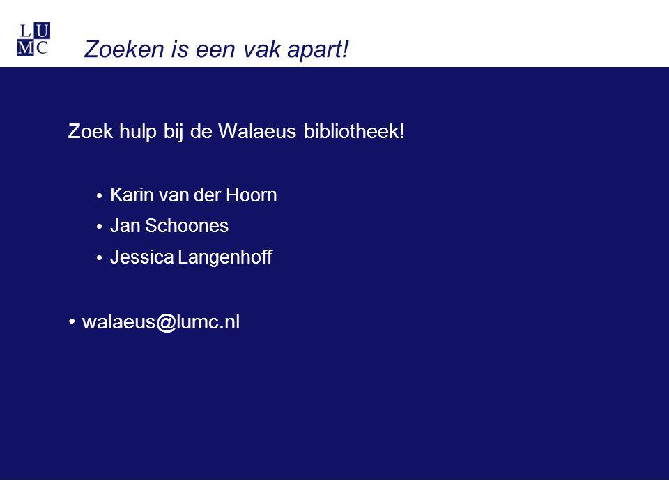 Zoeken is een vak apart! Zoek hulp bij de Walaeus bibliotheek! Karin van der Hoorn Jan Schoones Jessica Langenhoff walaeus@lumc.nl