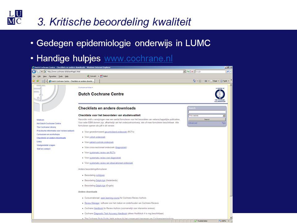3. Kritische beoordeling kwaliteit Gedegen epidemiologie onderwijs in LUMC Handige hulpjes www.cochrane.nlwww.cochrane.nl