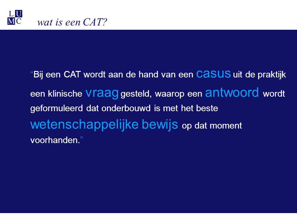 """wat is een CAT? """"Bij een CAT wordt aan de hand van een casus uit de praktijk een klinische vraag gesteld, waarop een antwoord wordt geformuleerd dat o"""