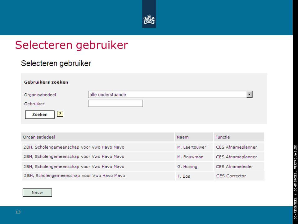 CONFIDENTEEL / COMMERCIEEL VERTROUWELIJK 13 Selecteren gebruiker