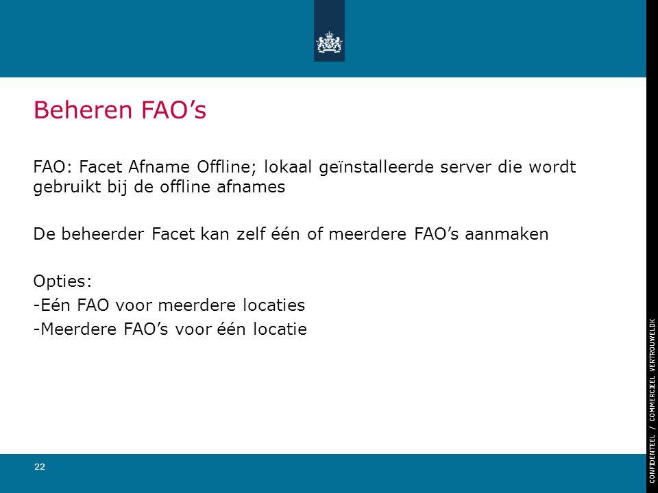CONFIDENTEEL / COMMERCIEEL VERTROUWELIJK 22 Beheren FAO's FAO: Facet Afname Offline; lokaal geïnstalleerde server die wordt gebruikt bij de offline af