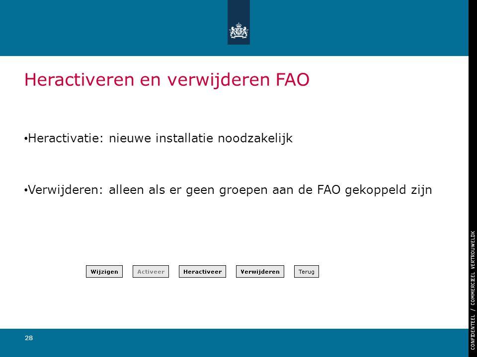 CONFIDENTEEL / COMMERCIEEL VERTROUWELIJK 28 Heractiveren en verwijderen FAO Heractivatie: nieuwe installatie noodzakelijk Verwijderen: alleen als er g