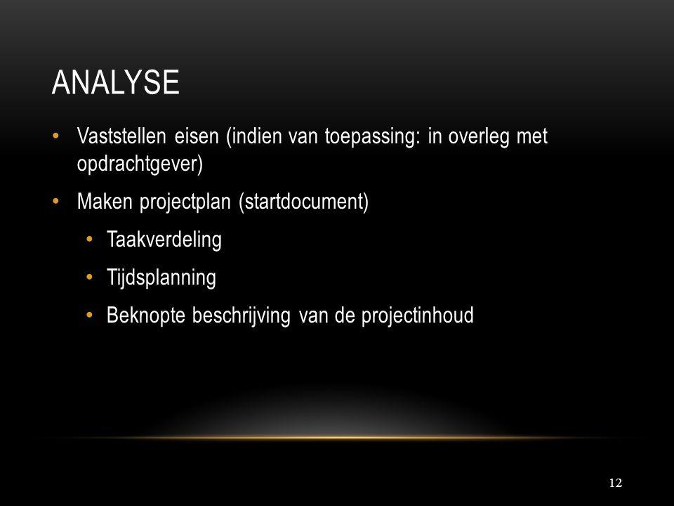 ANALYSE 12 Vaststellen eisen (indien van toepassing: in overleg met opdrachtgever) Maken projectplan (startdocument) Taakverdeling Tijdsplanning Bekno