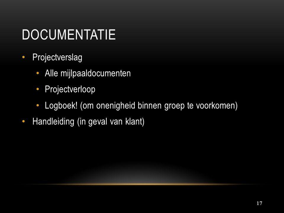 DOCUMENTATIE 17 Projectverslag Alle mijlpaaldocumenten Projectverloop Logboek! (om onenigheid binnen groep te voorkomen) Handleiding (in geval van kla