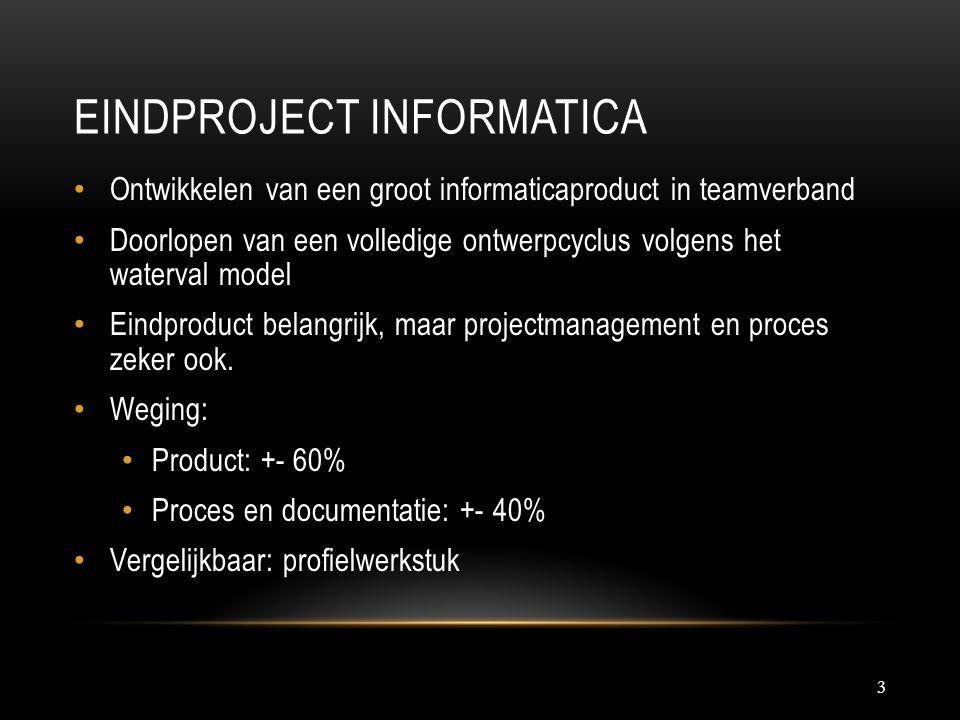 EINDPROJECT INFORMATICA 3 Ontwikkelen van een groot informaticaproduct in teamverband Doorlopen van een volledige ontwerpcyclus volgens het waterval m