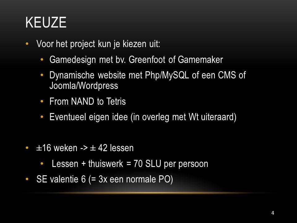 KEUZE 4 Voor het project kun je kiezen uit: Gamedesign met bv. Greenfoot of Gamemaker Dynamische website met Php/MySQL of een CMS of Joomla/Wordpress