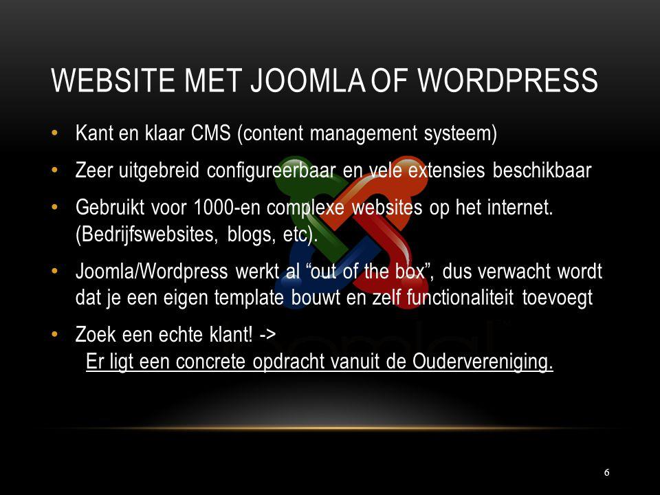 WEBSITE MET JOOMLA OF WORDPRESS Kant en klaar CMS (content management systeem) Zeer uitgebreid configureerbaar en vele extensies beschikbaar Gebruikt