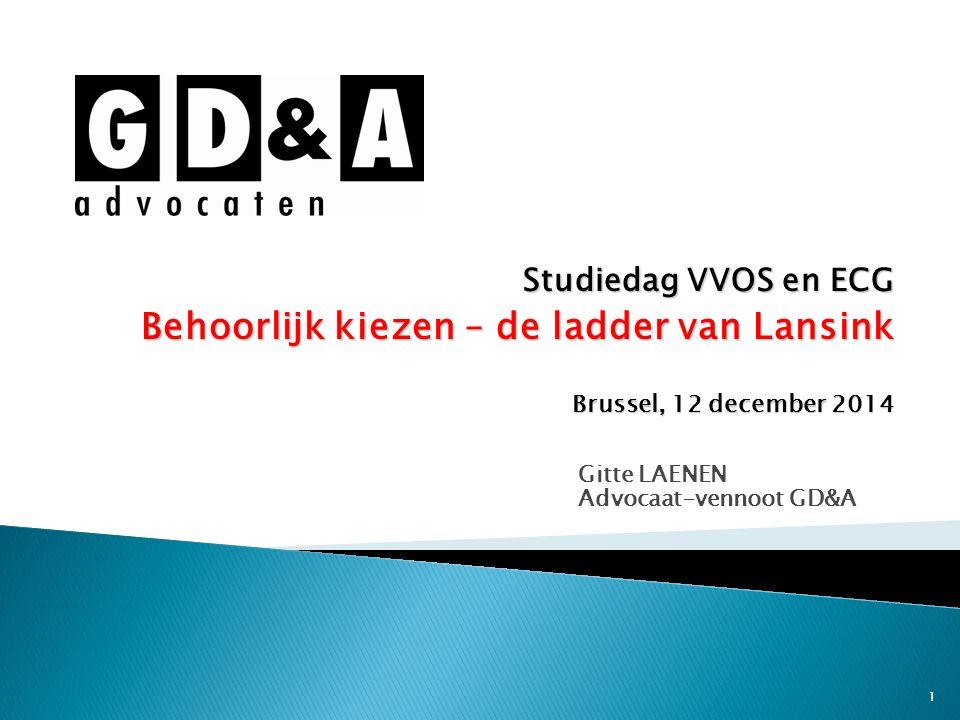 1 Gitte LAENEN Advocaat-vennoot GD&A Studiedag VVOS en ECG Behoorlijk kiezen – de ladder van Lansink Brussel, 12 december 2014