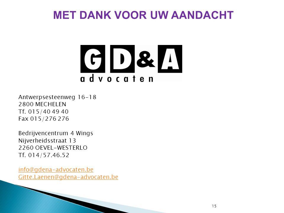 15 Antwerpsesteenweg 16-18 2800 MECHELEN Tf. 015/40 49 40 Fax 015/276 276 Bedrijvencentrum 4 Wings Nijverheidsstraat 13 2260 OEVEL-WESTERLO Tf. 014/57