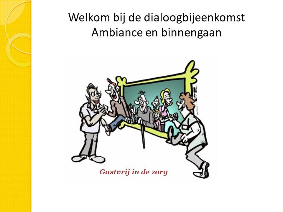 Welkom bij de dialoogbijeenkomst Ambiance en binnengaan Gastvrij in de zorg
