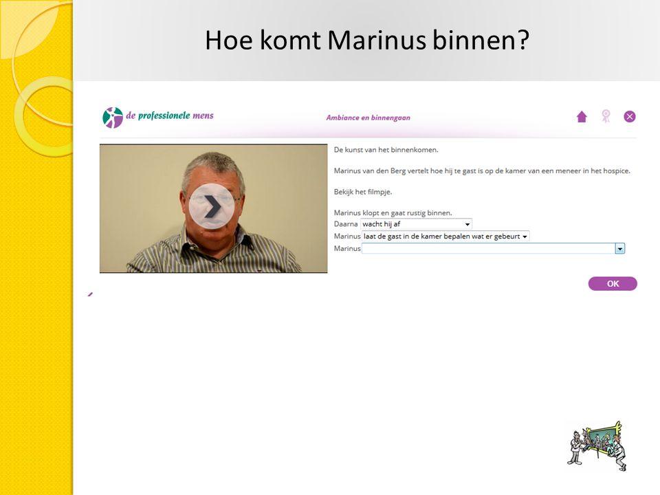 Hoe komt Marinus binnen?