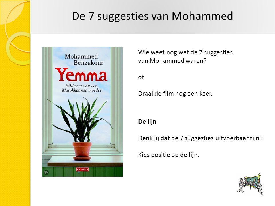 De 7 suggesties van Mohammed Wie weet nog wat de 7 suggesties van Mohammed waren? of Draai de film nog een keer. De lijn Denk jij dat de 7 suggesties