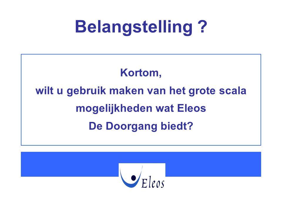 Kortom, wilt u gebruik maken van het grote scala mogelijkheden wat Eleos De Doorgang biedt? Belangstelling ?