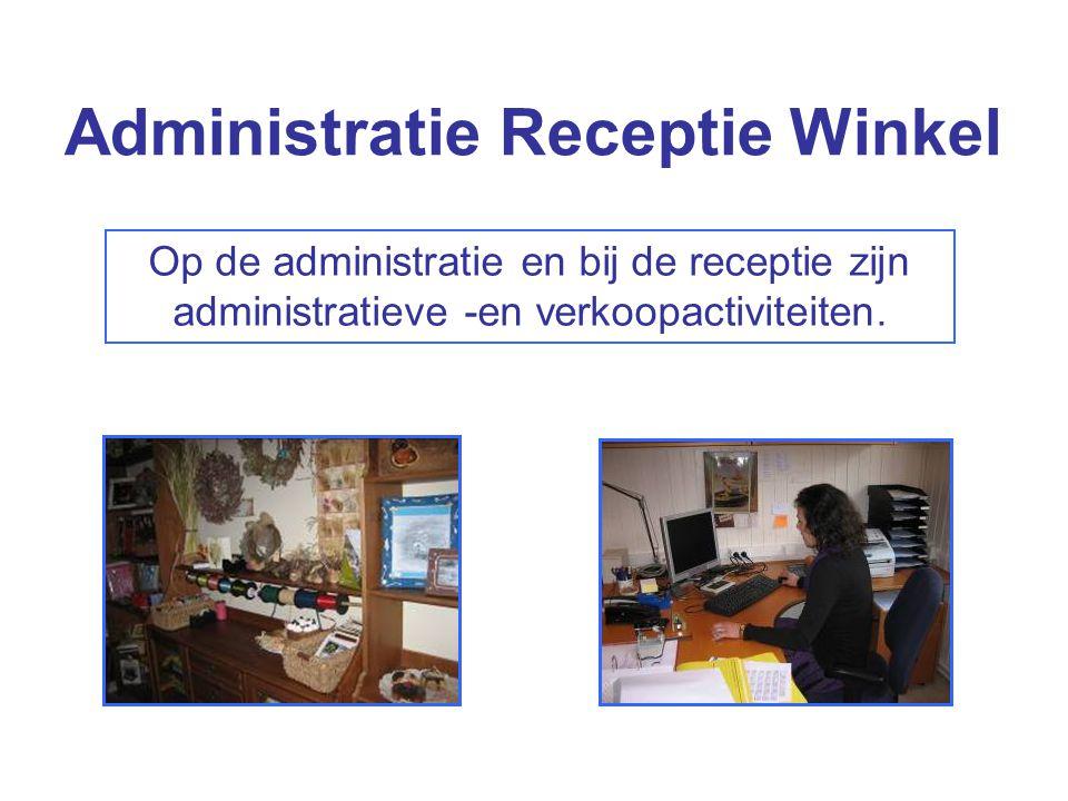 Administratie Receptie Winkel Op de administratie en bij de receptie zijn administratieve -en verkoopactiviteiten.