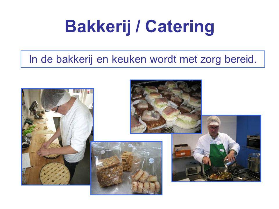 Bakkerij / Catering In de bakkerij en keuken wordt met zorg bereid.