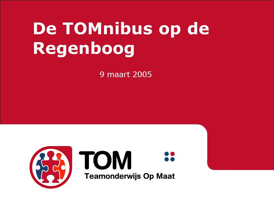 TOMnibus op de Regenboog De TOMnibus op de Regenboog 9 maart 2005