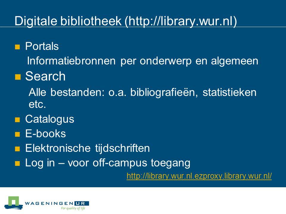 Digitale bibliotheek (http://library.wur.nl) Portals Informatiebronnen per onderwerp en algemeen Search Alle bestanden: o.a. bibliografieën, statistie