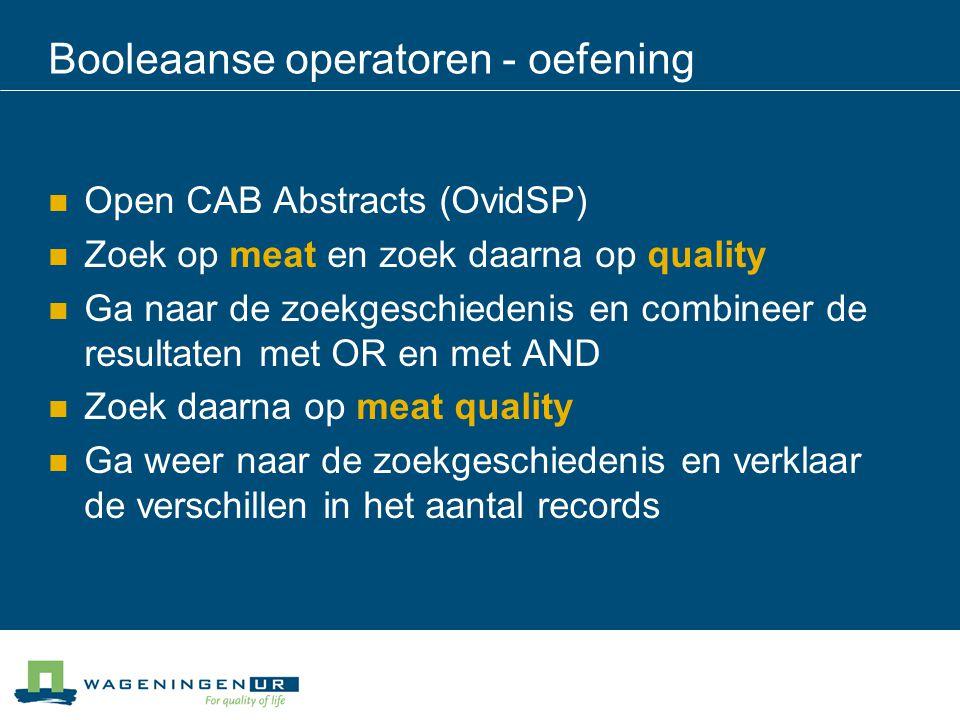 Booleaanse operatoren - oefening Open CAB Abstracts (OvidSP) Zoek op meat en zoek daarna op quality Ga naar de zoekgeschiedenis en combineer de result